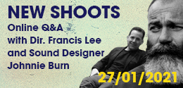 NEW SHOOTS WITH DIRECTOR FRANCIS LEE & SOUND DESIGNER JOHNNIE BURN
