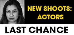 LAST CHANCE TO ENTER NEW SHOOTS: ACTORS